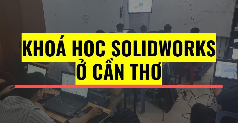 Khoá học Solidworks ở Cần Thơ