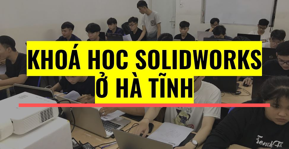 Khoá học Solidworks ở Hà Tĩnh