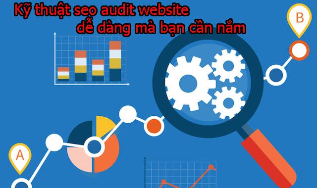 Kỹ thuật seo audit website dễ dàng mà bạn cần nắm