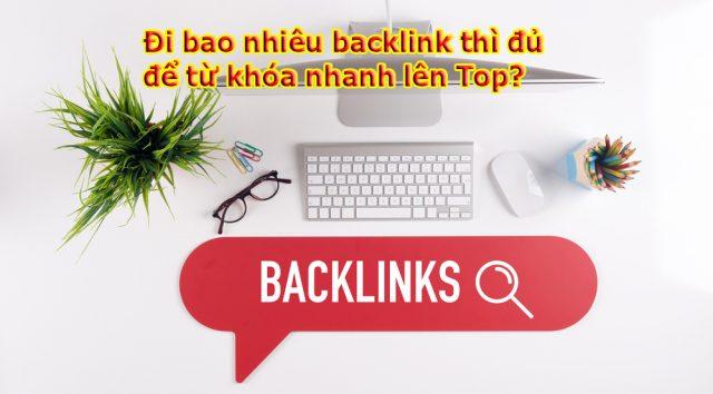 Đi bao nhiêu backlink thì đủ để từ khóa nhanh lên top