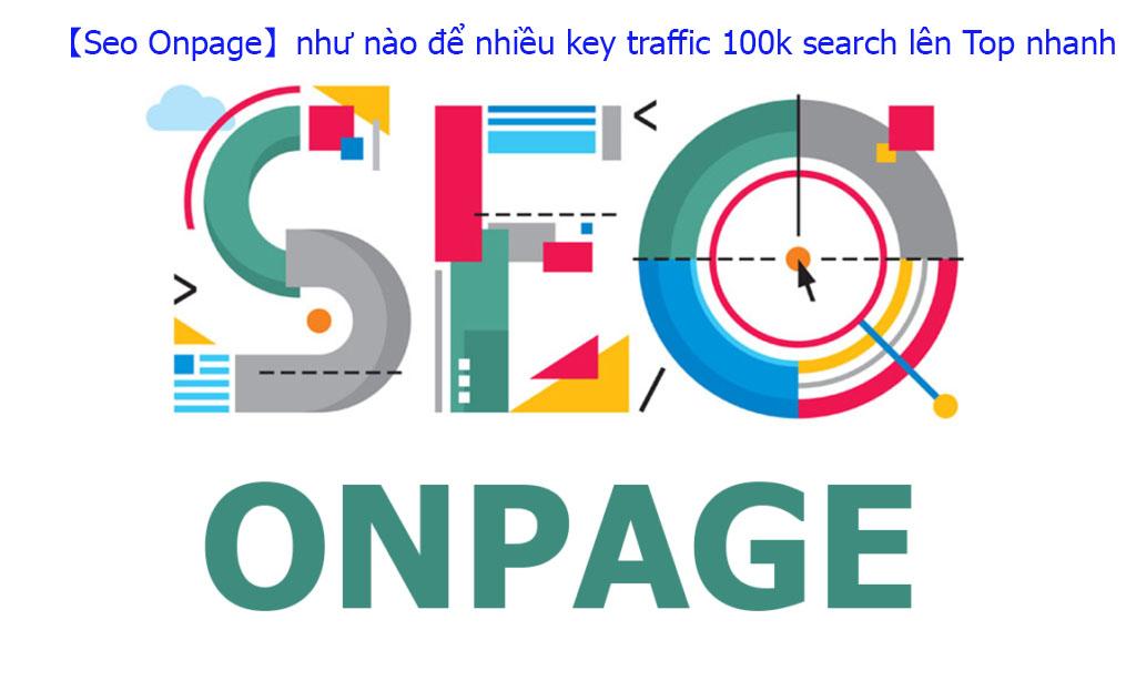 【Seo Onpage】như nào để nhiều key traffic 100k search lên Top nhanh